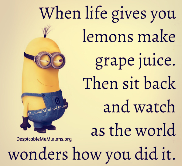 When Life Gives You Lemons Quotes Funny Minion Quotes When life gives you lemons | The Contemplative  When Life Gives You Lemons Quotes
